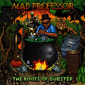 Play & Download The Roots Of Dubstep by Mad Professor | Napster
