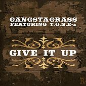 Play & Download Give It Up (feat. T.O.N.E-z) - Single by Gangstagrass | Napster