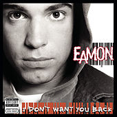 I Don't Want You Back by Eamon