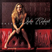 Play & Download Break Down Here by Julie Roberts | Napster
