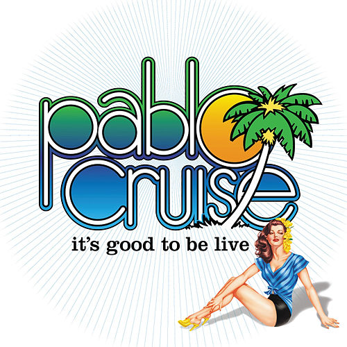 Play & Download It's Good To Be Live by Pablo Cruise | Napster