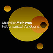 Play & Download Astronomical Variations by Maximilien Mathevon | Napster