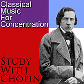 Play & Download Classical Music for Concentration: Study with Chopin by Various Artists | Napster