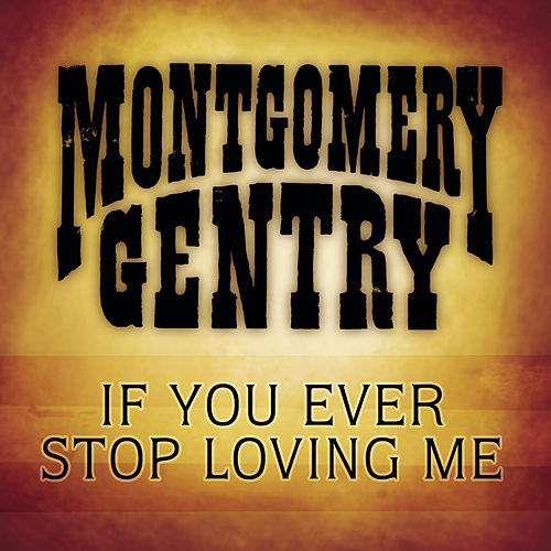Play & Download If You Ever Stop Loving Me by Montgomery Gentry | Napster