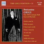 Play & Download Gigli, Beniamino: Gigli Edition, Vol. 15: Carnegie Hall Farewell Recitals (1955) by Beniamino Gigli | Napster