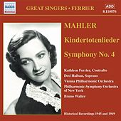 Play & Download Mahler: Kindertotenlieder / Symphony No. 4 (Ferrier) (1945, 1949) by Kathleen Ferrier | Napster