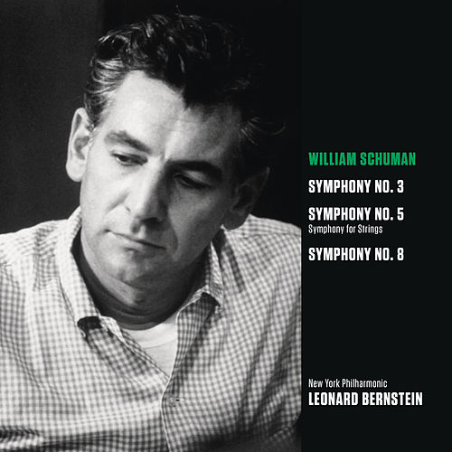 Play & Download Schuman: Symphony No. 3; Symphony for Strings (Symphony No. 5); Symphony No. 8 by Leonard Bernstein | Napster