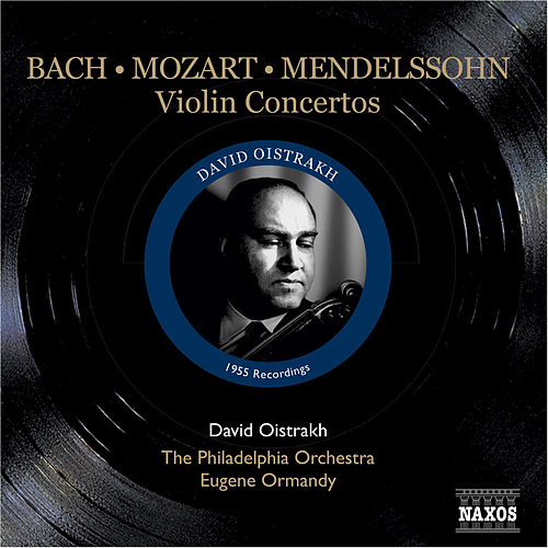 Play & Download Mendelssohn / Mozart / Bach, J.S.: Violin Concertos (Oistrakh, Ormandy) (1955) by David Oistrakh | Napster