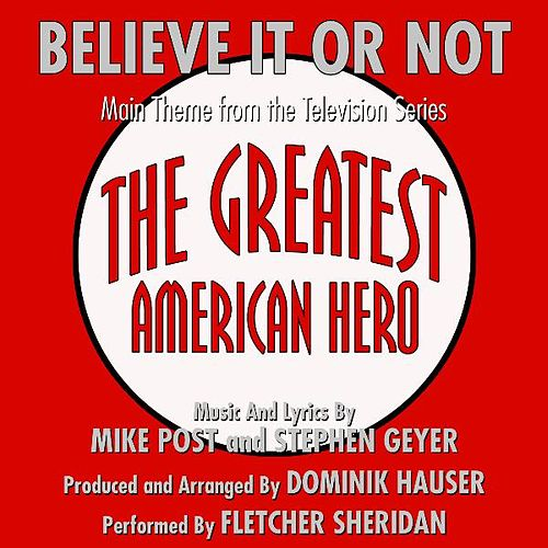 Play & Download Geeatest American Hero: 'Believe It Or Not' - (Mike Post and Stephen Geyer) (feat. Fletcher Sheridan) - Single by Dominik Hauser | Napster