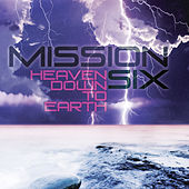 Play & Download Heaven Down To Earth by MissionSix | Napster