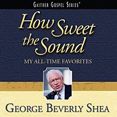 How Sweet the Sound: My All-Time Favorites by George Beverly Shea