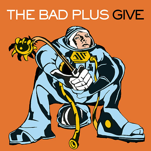 Play & Download Give by The Bad Plus | Napster