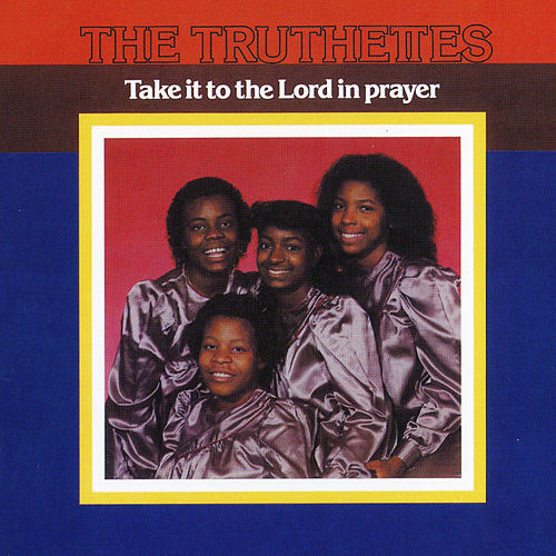 Play & Download Take It to the Lord in Prayer by Truthettes | Napster