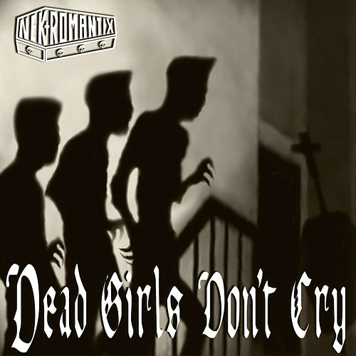 Play & Download Dead Girls Don't Cry by Nekromantix | Napster