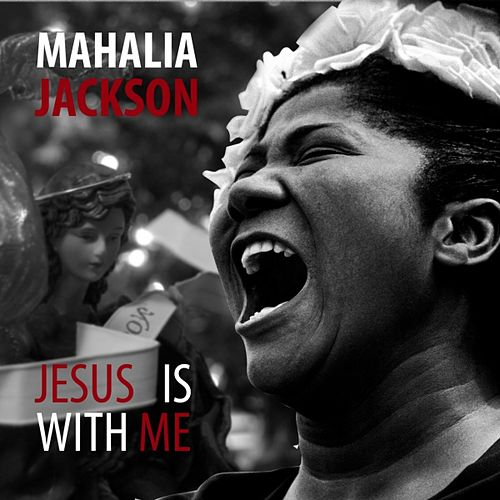 Mahalia Jackson: Jesus Is With Me by Mahalia Jackson
