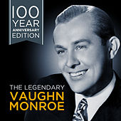 The Legendary Vaughn Monroe - 100 Year Anniversary Edition by Vaughn Monroe