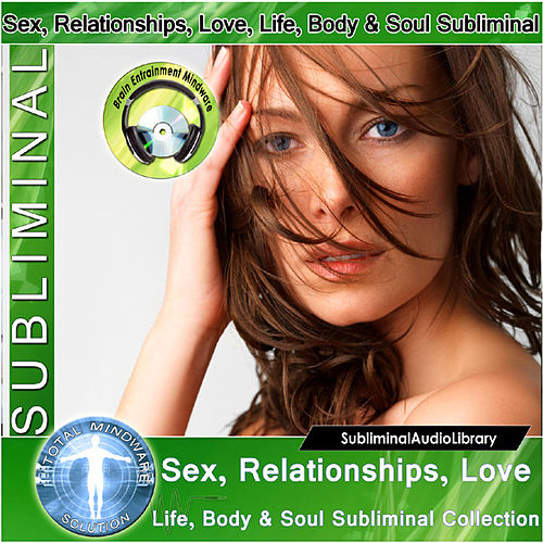 Play & Download Subliminal - Sex, Relationships, Love Life, Body & Soul Subliminal Collection by Brain Entrainment Mindware | Napster