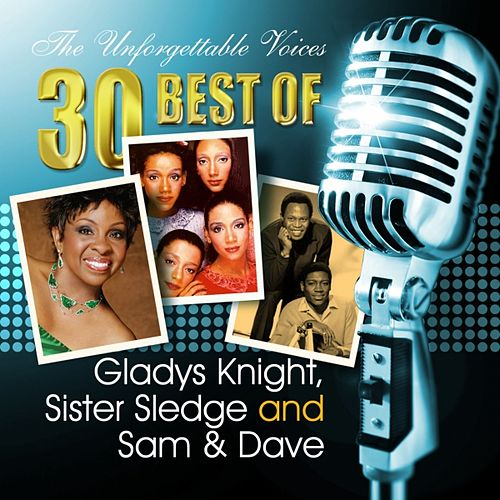 Play & Download The Unforgettable Voices: 30 Best of Gladys Knight, Sister Sledge and Sam & Dave by Various Artists | Napster