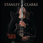 Play & Download The Toys Of Men by Stanley Clarke | Napster