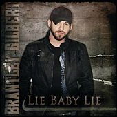 Play & Download Lie Baby Lie by Brantley Gilbert | Napster