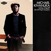 Tell Me A Tale EP Isle Of Wight Sessions by Michael Kiwanuka