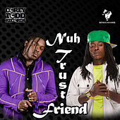 Nuh Trust Friend by Jah Vinci