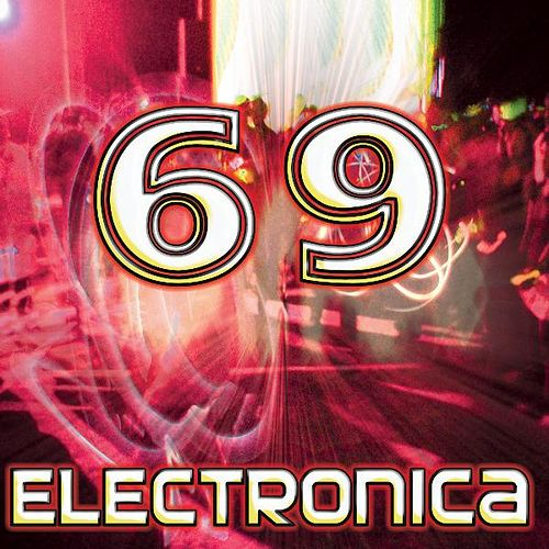 69 Electronica (Best of Top Electronic Dance Music, Goa, Techno, Psytrance, Acid House, Hard Dance, Trance Anthems, Dubstep Hits) by DJ Electronica Trance