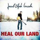 Play & Download Heal Our Land - Single by Jacob Elijah Lincoln | Napster