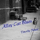 Alley Cat Blues - Single by Timothy House