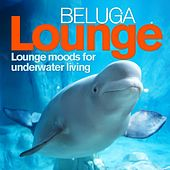 Play & Download Beluga Lounge, Vol. 1 (Lounge and Chill Out Moods for Underwater Living) by Various Artists | Napster