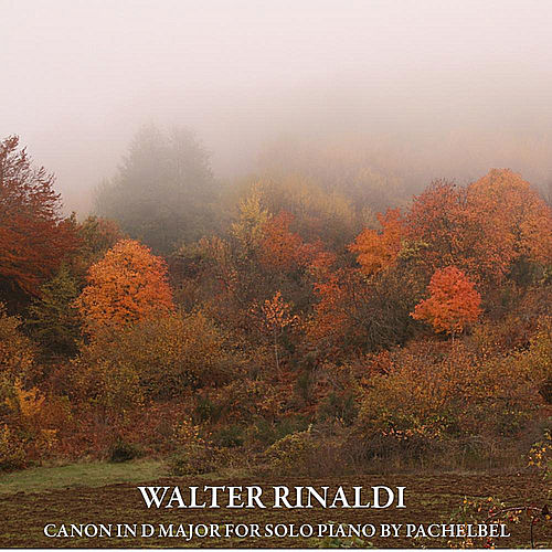 Pachelbel: Canon in D Major for Solo Piano by Walter Rinaldi