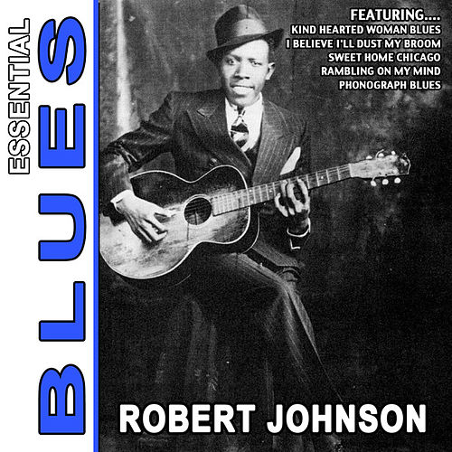 Play & Download Love In Vain - Essential Blues By Robert Johnson by ROBERT JOHNSON | Napster