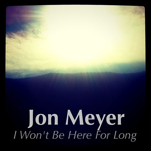 Play & Download I Won't Be Here For Long - Single by Jon Meyer | Napster
