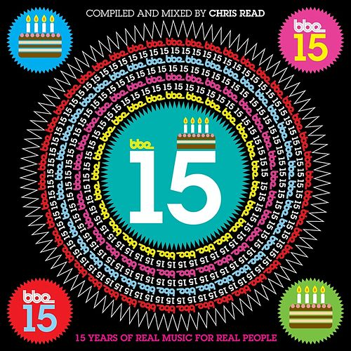 Bbe15 - 15 Years Of Real Music For Real People - Compiled and Mixed By Chris Read by Various Artists