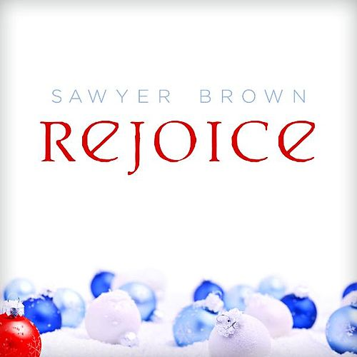 Rejoice by Sawyer Brown