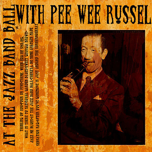 Play & Download At The Jazz Band Ball With Pee Wee Russell (Digitally Remastered) by Pee Wee Russell | Napster