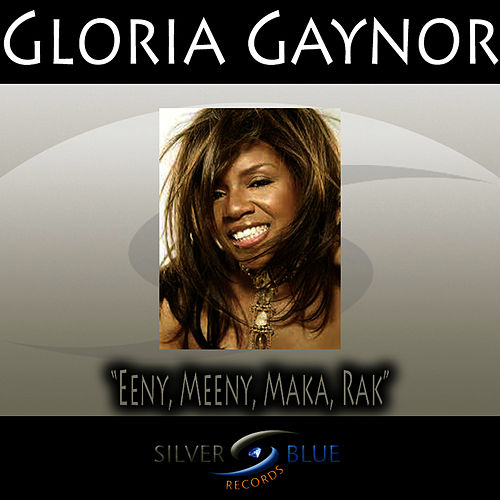 Play & Download Eeny, Meeny, Maka, Rak by Gloria Gaynor | Napster