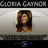 After The Lovin' by Gloria Gaynor