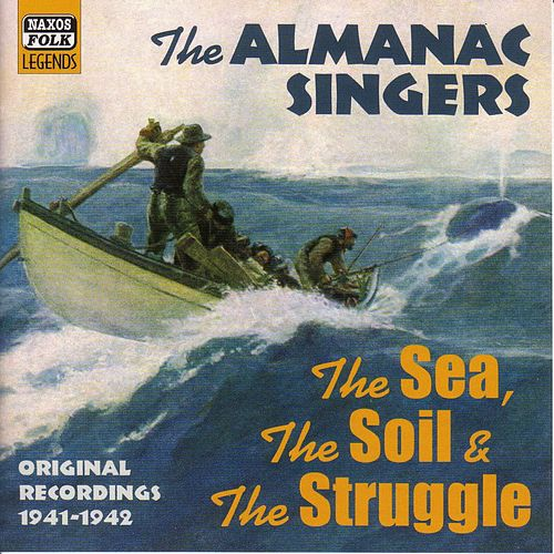 Play & Download Almanac Singers: The Sea, The Soil And The Struggle (1941-1942) by Various Artists | Napster