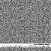 White Noise Meditation Relaxing Sleep Sounds And Chilling Listening Night And Day by White Noise Generation Team