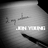 2 My Unborn - Single by Jon Young