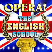 Play & Download Opera! The English School by Various Artists | Napster