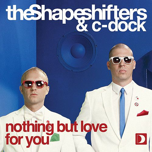 Nothing But Love For You by Shape Shifters