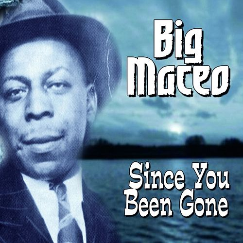 Play & Download Since You Been Gone by Big Maceo | Napster