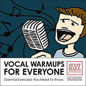 Vocal Warmups For Everyone by Scot Hall