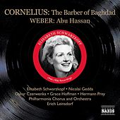 Play & Download Cornelius, P.: The Barber of Bagdad (Schwarzkopf, Gedda, Leinsdorf) (1956) / Weber, C.M.: Abu Hassan (Schwarzkopf, Witte, Ludwig) (1944) by Various Artists | Napster