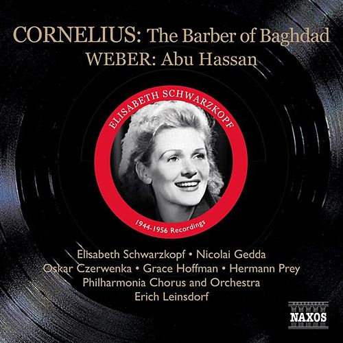 Play & Download Cornelius, P.: The Barber of Bagdad (Schwarzkopf, Gedda, Leinsdorf) (1956) / Weber, C.M.: Abu Hassan (Schwarzkopf, Witte, Ludwig) (1944) by Various Artists | Napster