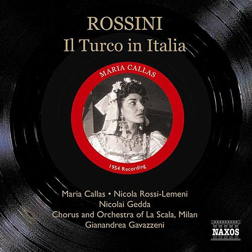Rossini: Turco in Italia (Il) (Callas, Rossi-Lemeni, Gavazzeni) (1954) by Various Artists
