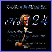 Play & Download Bach In Musical Box 124 / Sonata For Violin No6 G Major Bwv1019 by Shinji Ishihara | Napster