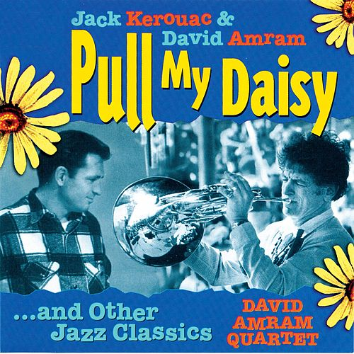 Play & Download Pull My Daisy: Lyrics by Jack Kerouac by David Amram | Napster